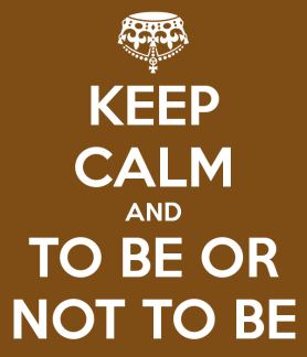 keep-calm-and-to-be-or-not-to-be-3